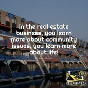 In the real estate business, you learn more about community issues, you learn more about life!